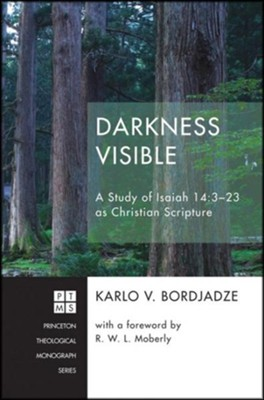 Darkness Visible: A Study of Isaiah 14:3-23 as Christian Scripture  -     By: Karlo V. Bordjadze