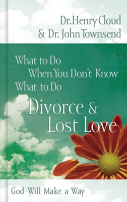 What to Do When You Don't Know What to Do: Divorce & Lost Love - eBook  -     By: Dr. Henry Cloud, Dr. John Townsend