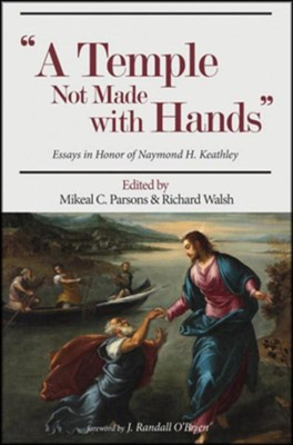 A Temple Not Made with Hands: Essays in Honor of Naymond H. Keathley  -     Edited By: Mikeal C. Parsons(Eds.), Richard Walsh(Eds.)