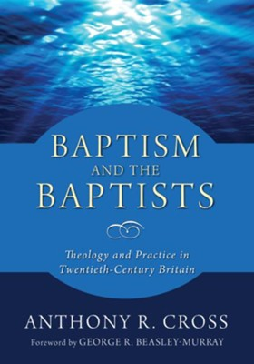 Baptism and the Baptists  -     By: Anthony R. Cross