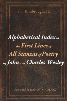 Alphabetical Index to the First Lines of All Stanzas of Poetry by John and Charles Wesley  -     By: S.T. Kimbrough