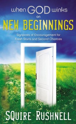 When God Winks on New Beginnings: Signposts of Encouragement for Fresh Starts and Second Chances - eBook  -     By: Squire Rushnell