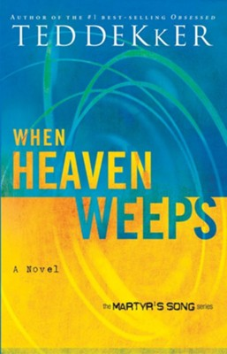 When Heaven Weeps: Newly Repackaged Novel from The Martyr's Song Series - eBook  -     By: Ted Dekker