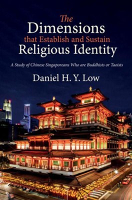 The Dimensions that Establish and Sustain Religious Identity: A Study of Chinese Singaporeans Who are Buddhists or Taoists  -     By: Daniel H.Y. Low
