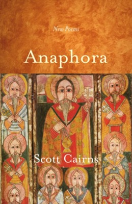 Anaphora: New Poems  -     By: Scott Cairns