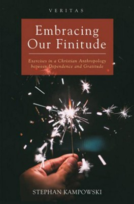 Embracing Our Finitude: Exercises in a Christian Anthropology between Dependence and Gratitude  -     By: Stephan Kampowski