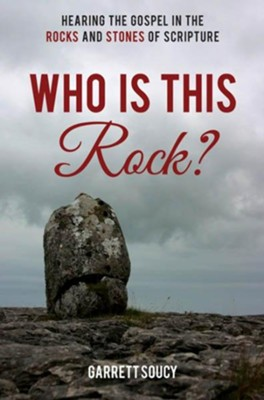 Who is this Rock?: Hearing the Gospel in the Rocks and Stones of Scripture  -     By: Garrett Soucy