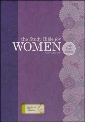NKJV Study Bible for Women, Large Print Edition, Willow Green and Wildflower LeatherTouch  -     By: Dorothy Patterson, Rhonda Kelley