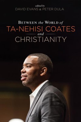 Between the world of Ta-Nehisi Coates and Christianity  -