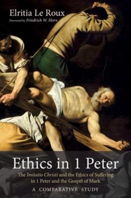 Ethics in 1 Peter: The Imitatio Christi and the Ethics of Suffering in 1 Peter and the Gospel of Mark-A Comparative Study  -     By: Elritia Le Roux