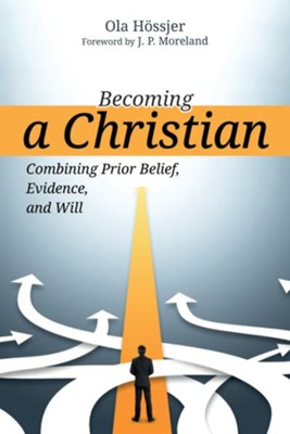 Becoming a Christian: Combining Prior Belief, Evidence, and Will  -     By: Ola Hossjer
