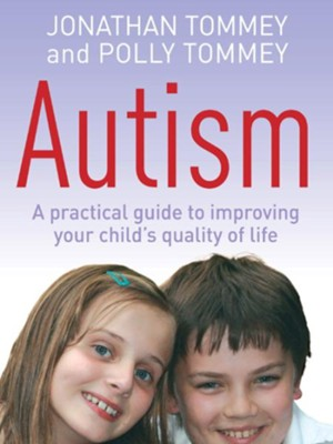 Autism: A Practical Guide to Improving Your Child's Quality of Life / Digital original - eBook  -