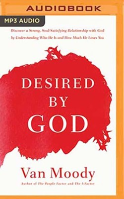 Desired by God: Discover a Strong, Soul-Satisfying Relationship with God by Understanding Who He Is and How Much He Loves You - unabridged audiobook on MP3-CD  -     Narrated By: Simona Chitescu-Weik     By: Van Moody, Susy Flory