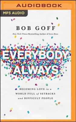Everybody, Always: Becoming Love in a World Full of Setbacks and Difficult People - unabridged audiobook on MP3-CD  -     By: Bob Goff