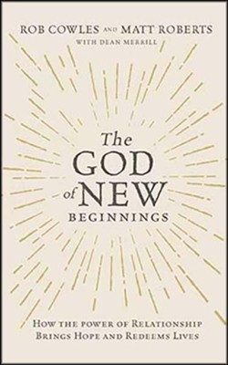 The God of New Beginnings: How the Power of Relationship Brings Hope and Redeems Lives - unabridged audiobook on CD  -     By: Rob Cowles, Matt Roberts
