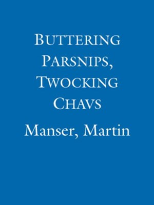 Buttering Parsnips, Twocking Chavs: The Secret Life Of The English Language / Digital original - eBook  -