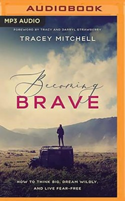 Becoming Brave: How to Think Big, Dream Wildly, and Live Fear Free - unabridged audiobook on CD  -     By: Tracey Mitchell