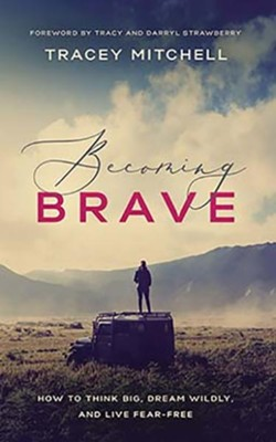 Becoming Brave: How to Think Big, Dream Wildly, and Live Fear Free - unabridged audiobook on MP3-CD  -     By: Tracey Mitchell