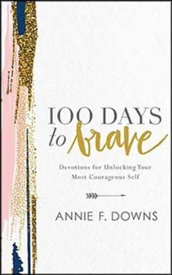 100 Days to Brave: Devotions for Unlocking Your Most Courageous Self - unabridged audiobook on CD  -     By: Annie Downs