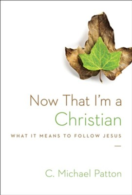 Now That I'm a Christian: What It Means to Follow Jesus - eBook  -     By: C. Michael Patton