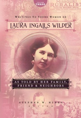 Writings to Young Women on Laura Ingalls Wilder - Volume Three: As Told By Her Family, Friends, and Neighbors - eBook  -     By: Laura Ingalls Wilder
