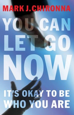 You Can Let Go Now: It's Okay to Be Who You Are - eBook  -     By: Mark Chironna