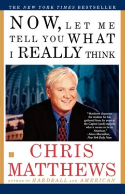 Now, Let Me Tell You What I Really Think  -     By: Chris Matthews