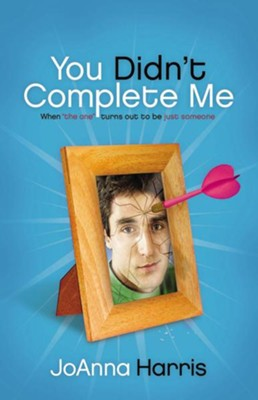 You Didn't Complete Me: When The One Turns Out To Be Just Someone - eBook  -     By: JoAnna Harris