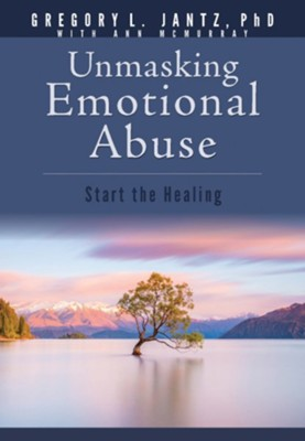 Unmasking Emotional Abuse: Start the Healing   -     By: Gregory Jantz