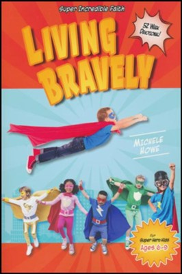 Living Bravely: 52-Week Devotional for Super-Hero Kids   -     By: Michele Howe