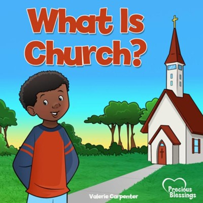 What Is Church? Ages 3-6   -     By: Valerie Carpenter