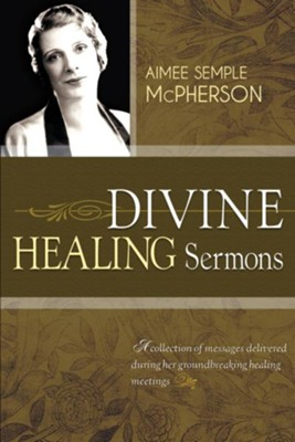 Divine Healing Sermons - eBook  -     By: Aimee Semple McPherson