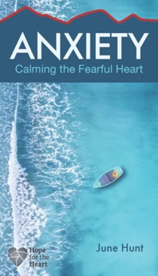 Anxiety: Calming the Fearful Heart   -     By: June Hunt