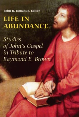 Life in Abundance: Studies of John's Gospel Tribute to Raymond E. Brown, S.S.  -     Edited By: John R. Donahue     By: John R. Donahue, S.J., Editor