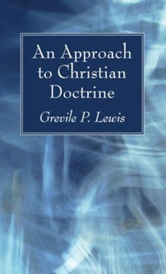 An Approach to Christian Doctrine  -     By: Grevile P. Lewis