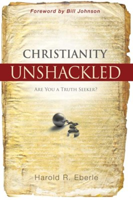 Christianity Unshackled: Are You a Truth Seeker? - eBook  -     By: Harold Eberle