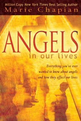 Angels In Our Lives: Everything You've Ever Wanted to Know About Angels And How They Affect Your Life - eBook  -     By: Marie Chapian