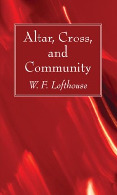 Altar, Cross, and Community  -     By: W.F. Lofthouse