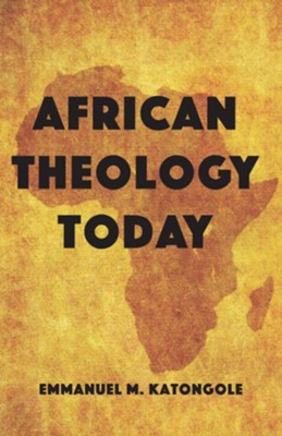 African Theology Today  -     Edited By: Emmanuel M. Katongole