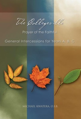 Collegeville Prayer of the Faithful: General Intercessions for Years A,B,C  -     By: Michael Kwatera