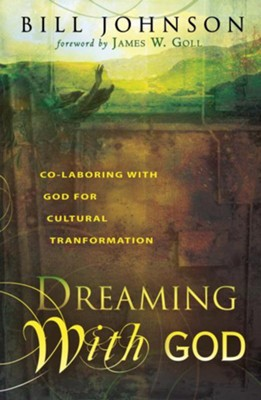 Dreaming With God: Secrets to Redesigning Your World Through God's Creative Flow - eBook  -     By: Bill Johnson