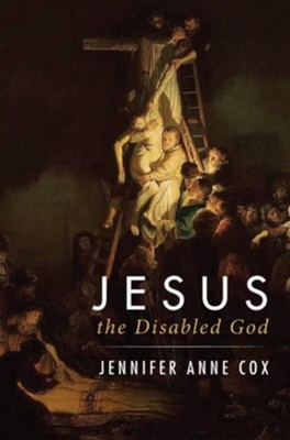 Jesus the Disabled God  -     By: Jennifer Anne Cox