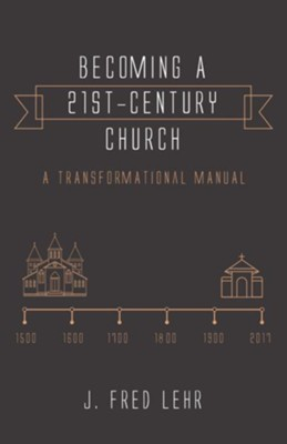 Becoming a 21st-Century Church  -     By: J. Fred Lehr