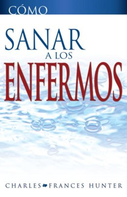 Como Sanar a los Enfermos - eBook  -     By: Charles Hunter, Frances Hunter