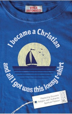 I Became a Christian and All I Got Was This Lousy T-Shirt - eBook  -     By: Vince Antonucci