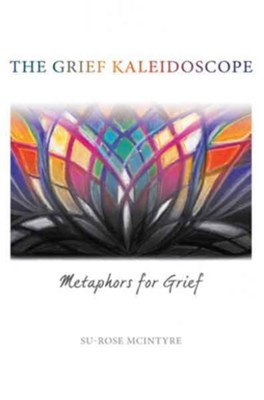 The Grief Kaleidoscope  -     By: Su-Rose McIntyre     Illustrated By: Jill Anderson