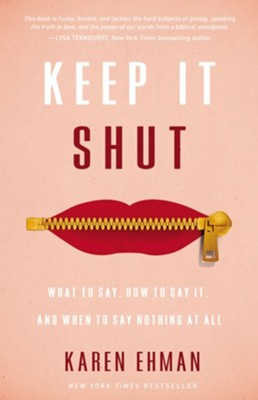 Keep It Shut: What to Say, How to Say It, and When to Say Nothing at All - eBook  -     By: Karen Ehman