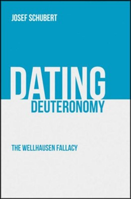 Dating Deuteronomy: The Wellhausen Fallacy  -     By: Josef Schubert