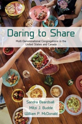 Daring to Share: Multi-Denominational Congregations in the United States and Canada  -     By: Sandra Beardsall, Mitzi J. Budde, William P. McDonald