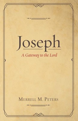Joseph: A Gateway to the Lord  -     By: Merrell M. Peters